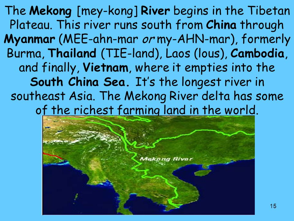 The Mekong [mey-kong] River begins in the Tibetan Plateau